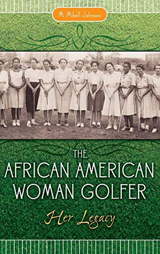 The African American Woman Golfer: Her Legacy: Johnson, M. Mikell