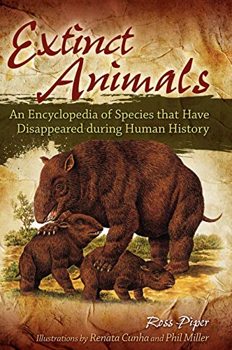 9780313349874: Extinct Animals: An Encyclopedia of Species that Have Disappeared during Human History