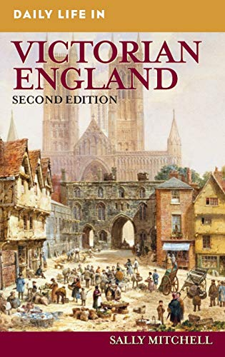 9780313350344: Daily Life in Victorian England, 2nd Edition