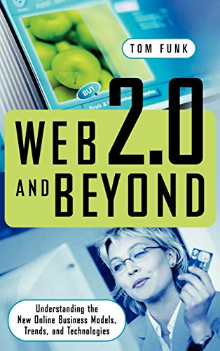 Web 2.0 and Beyond: Understanding the New: Tom Funk
