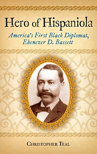 9780313351952: Hero of Hispaniola: America's First Black Diplomat, Ebenezer D. Bassett