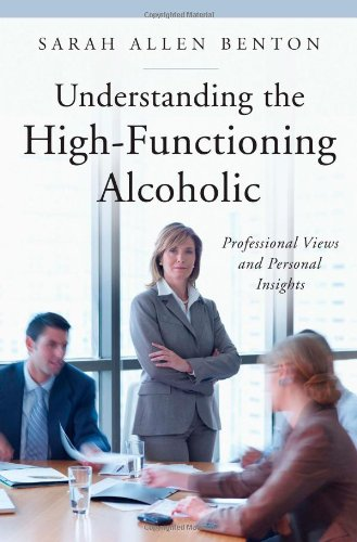 9780313352805: Understanding the High-Functioning Alcoholic: Professional Views and Personal Insights (Praeger Series on Contemporary Health and Living)