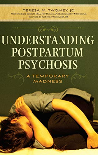 Understanding Postpartum Psychosis : A Temporary Madness: Teresa M. Twomey