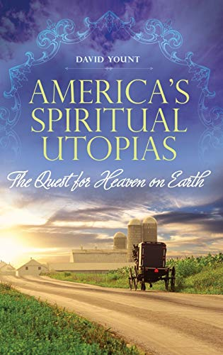 America's Spiritual Utopias: The Quest for Heaven on Earth: Yount, David