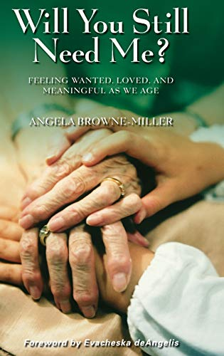 9780313353901: Will You Still Need Me?: Feeling Wanted, Loved, and Meaningful as We Age
