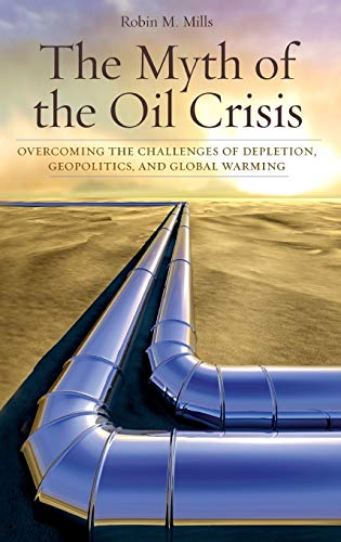 9780313354793: The Myth of the Oil Crisis: Overcoming the Challenges of Depletion, Geopolitics, and Global Warming