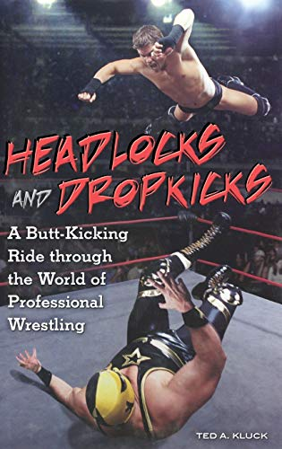 9780313354816: Headlocks and Dropkicks: A Butt-Kicking Ride through the World of Professional Wrestling