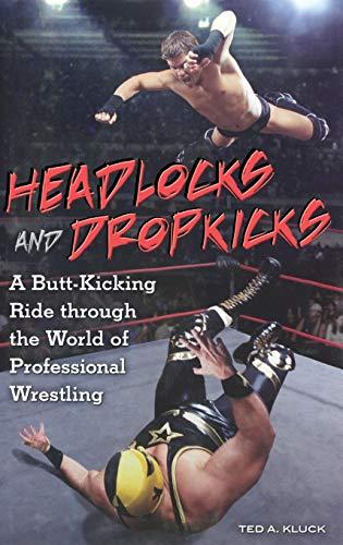 9780313354816: Headlocks and Dropkicks: A Butt-Kicking Ride Through the World of Professional Wrestling
