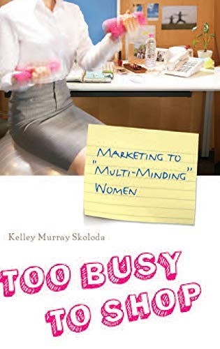 9780313354878: Too Busy to Shop: Marketing to Multi-Minding Women