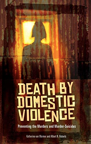 9780313354892: Death by Domestic Violence: Preventing the Murders and Murder-Suicides (Social and Psychological Issues: Challenges and Solutions)