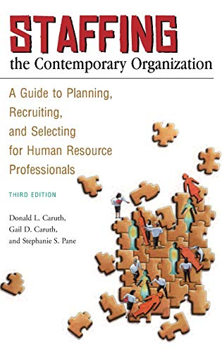 9780313356148: Staffing the Contemporary Organization: A Guide to Planning, Recruiting, and Selecting for Human Resource Professionals
