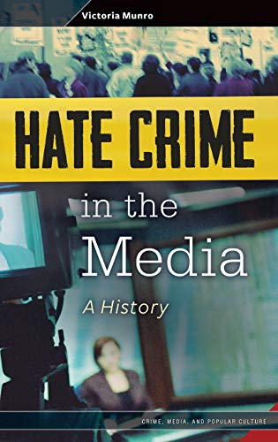 9780313356223: Hate Crime in the Media: A History (Crime, Media, and Popular Culture)