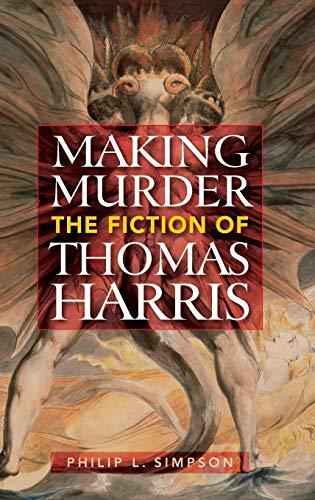 9780313356247: Making Murder: The Fiction of Thomas Harris
