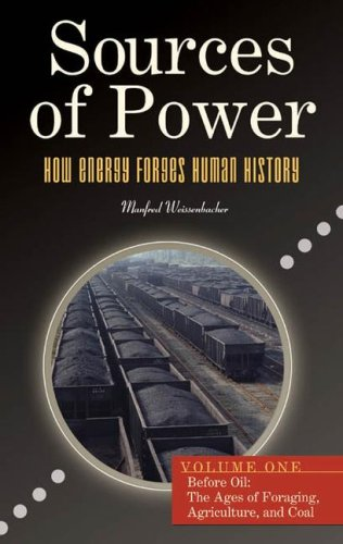 9780313356285: Sources of Power: How Energy Forges Human History, Volume 1, Before Oil: The Ages of Foraging, Agriculture, and Coal