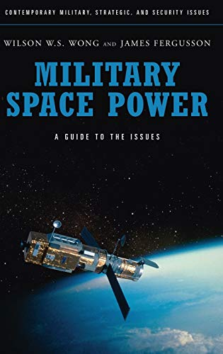 9780313356803: Military Space Power: A Guide to the Issues (Praeger Security International)
