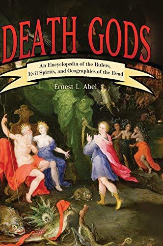 Death Gods: An Encyclopedia of the Rulers,: Abel, Ernest L