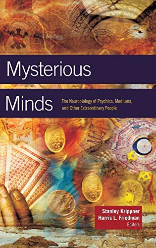 9780313358661: Mysterious Minds: The Neurobiology of Psychics, Mediums, and Other Extraordinary People
