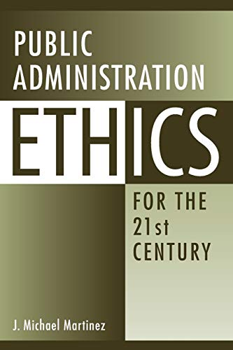 Public Administration Ethics for the 21st Century (0313358826) by J. Michael Martinez