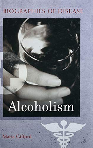9780313359088: Alcoholism (Biographies of Disease)