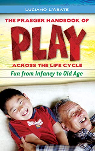 9780313359293: The Praeger Handbook of Play across the Life Cycle: Fun from Infancy to Old Age