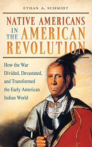 9780313359316: Native Americans in the American Revolution: How the War Divided, Devastated, and Transformed the Early American Indian World
