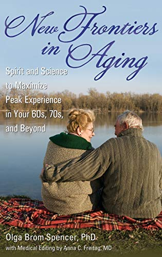 9780313359330: New Frontiers in Aging: Spirit and Science to Maximize Peak Experience in Your 60s, 70s, and Beyond