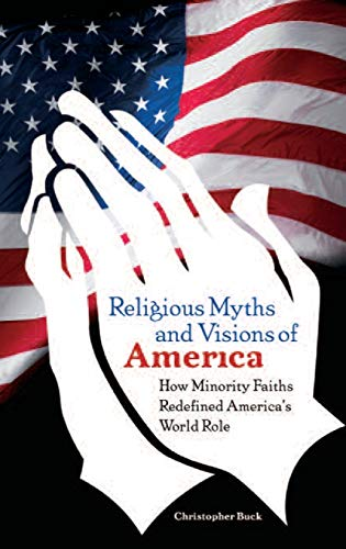 9780313359590: Religious Myths and Visions of America: How Minority Faiths Redefined America's World Role