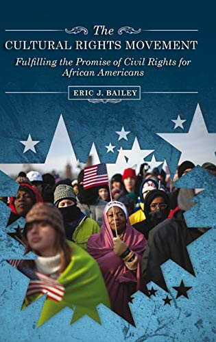 9780313360091: The Cultural Rights Movement: Fulfilling the Promise of Civil Rights for African Americans