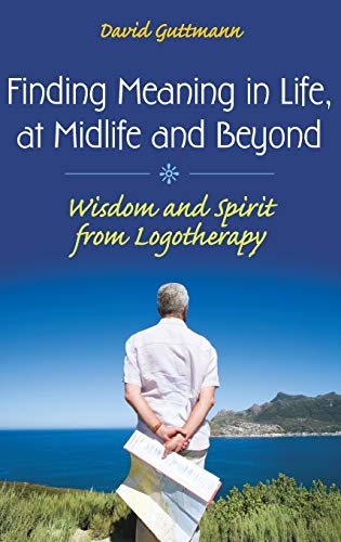 9780313360176: Finding Meaning in Life, at Midlife and Beyond: Wisdom and Spirit from Logotherapy (Social and Psychological Issues: Challenges and Solutions)