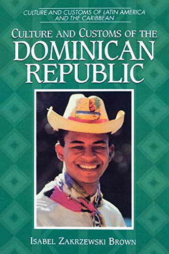 9780313360558: Culture and Customs of the Dominican Republic (Cultures and Customs of the World)