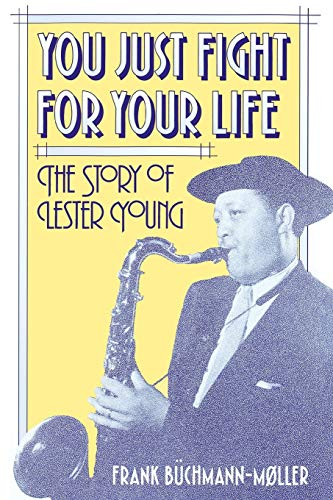 9780313360565: You Just Fight for Your Life: The Story of Lester Young