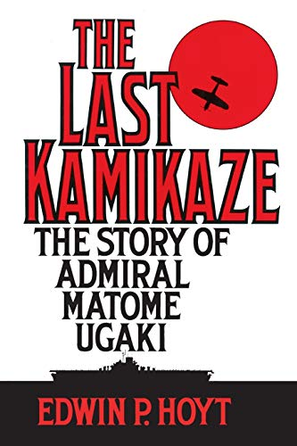 The Last Kamikaze: The Story of Admiral Matome Ugaki (9780313360657) by Edwin P Hoyt