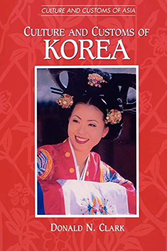 9780313360916: Culture and Customs of Korea (Cultures and Customs of the World)