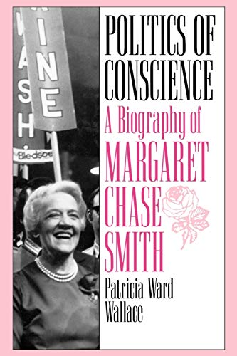 9780313361074: Politics of Conscience: A Biography of Margaret Chase Smith