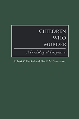 9780313361081: Children Who Murder: A Psychological Perspective
