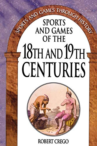9780313361159: Sports and Games of the 18th and 19th Centuries (Sports and Games Through History)