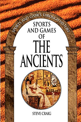 9780313361203: Sports and Games of the Ancients (Sports and Games Through History)
