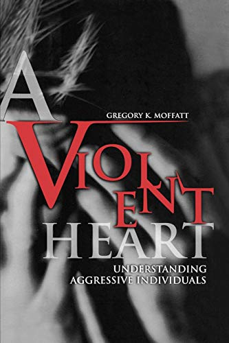 9780313361210: A Violent Heart: Understanding Aggressive Individuals