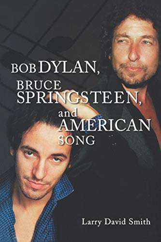 Bob Dylan, Bruce Springsteen, and American Song: Larry David Smith