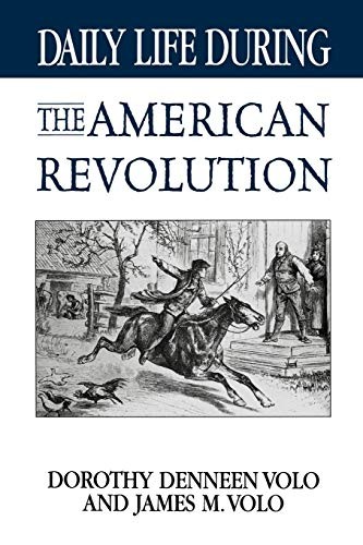 9780313361425: Daily Life During the American Revolution