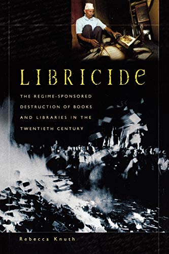 9780313361487: Libricide: The Regime-Sponsored Destruction of Books and Libraries in the Twentieth Century