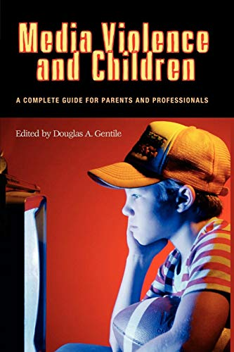 9780313361524: Media Violence and Children: A Complete Guide for Parents and Professionals (Advances in Applied Developmental Psychology)
