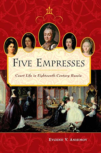 9780313361739: Five Empresses: Court Life in Eighteenth-Century Russia