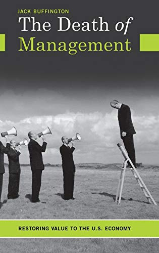 9780313362125: The Death of Management: Restoring Value to the U.S. Economy