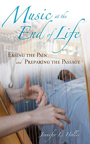 Music at the End of Life: Easing the Pain and Preparing the Passage (Religion, Health, and Healing)...