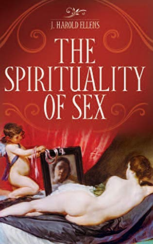The Spirituality of Sex (Psychology, Religion, and Spirituality) (0313362610) by J. Harold Ellens