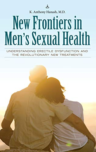 9780313362637: New Frontiers in Men's Sexual Health: Understanding Erectile Dysfunction and the Revolutionary New Treatments (Sex, Love, and Psychology)