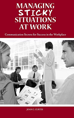 9780313362781: Managing Sticky Situations at Work: Communication Secrets for Success in the Workplace