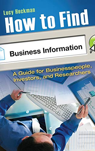 How to Find Business Information: A Guide for Businesspeople, Investors, and Researchers: Heckman, ...