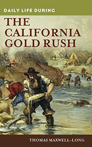 9780313363092: Daily Life during the California Gold Rush